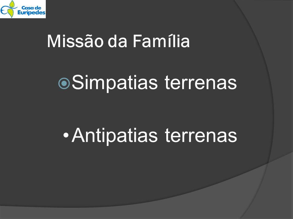 Missão da Família Simpatias terrenas Antipatias terrenas