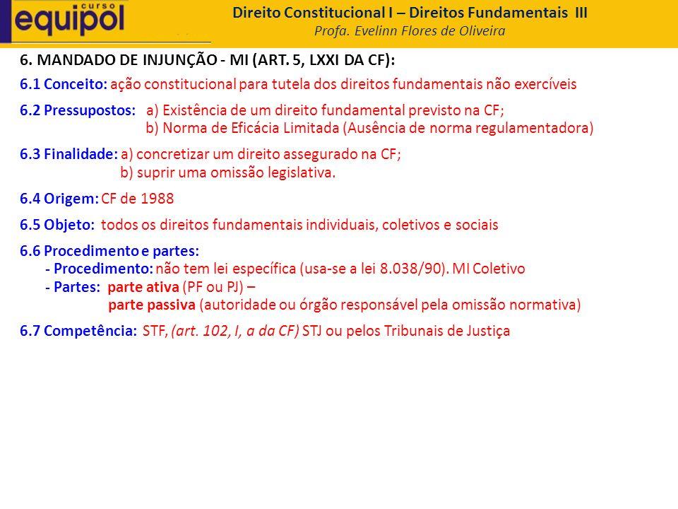 6. MANDADO DE INJUNÇÃO - MI (ART. 5, LXXI DA CF): 6.1 Conceito: ação constitucional para tutela dos direitos fundamentais não exercíveis 6.2 Pressupos