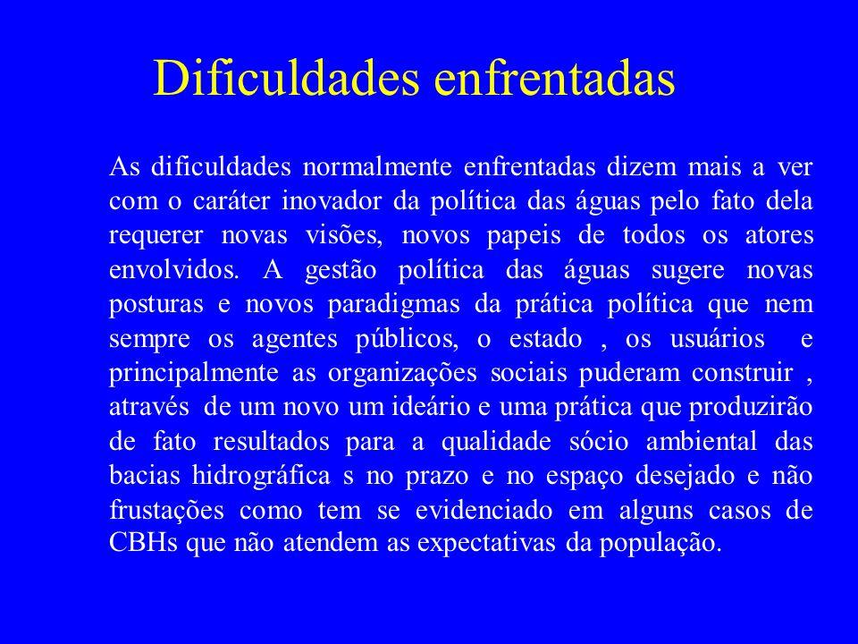 Dificuldades enfrentadas As dificuldades normalmente enfrentadas dizem mais a ver com o caráter inovador da política das águas pelo fato dela requerer