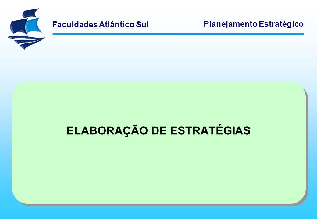 Faculdades Atlântico Sul Planejamento Estratégico ELABORAÇÃO DE ESTRATÉGIAS
