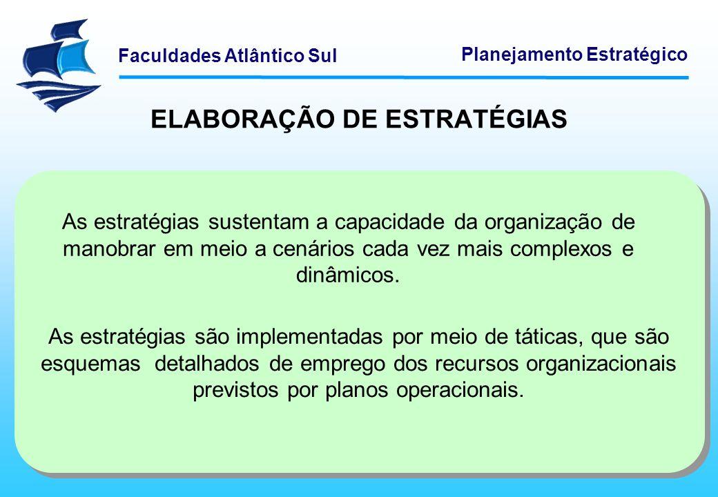Faculdades Atlântico Sul Planejamento Estratégico ELABORAÇÃO DE ESTRATÉGIAS As estratégias sustentam a capacidade da organização de manobrar em meio a