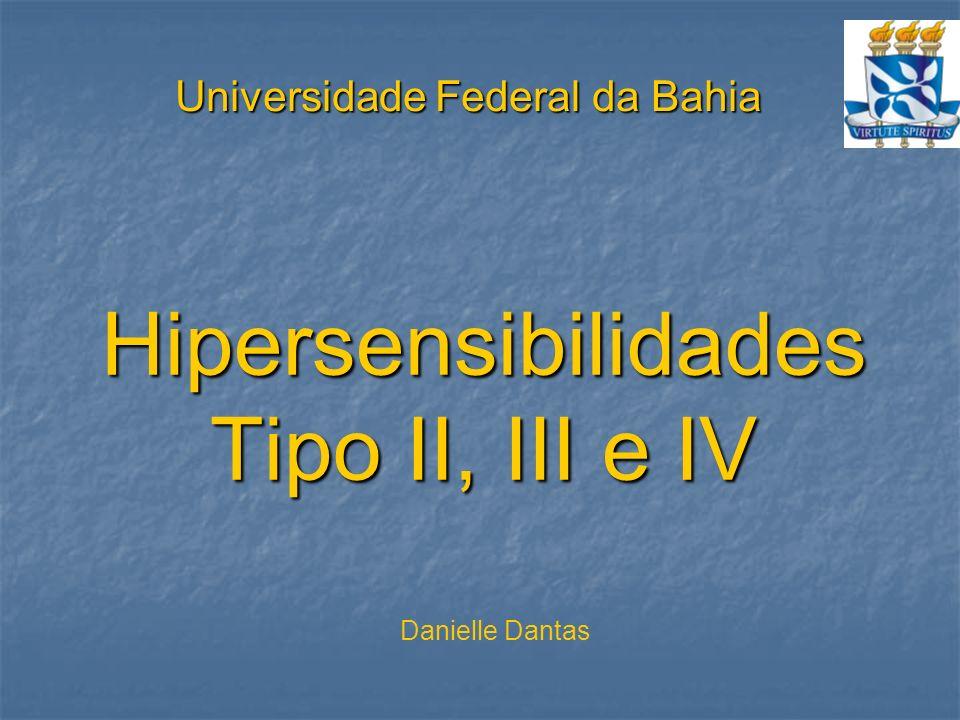 Hipersensibilidades Tipo II, III e IV Universidade Federal da Bahia Danielle Dantas