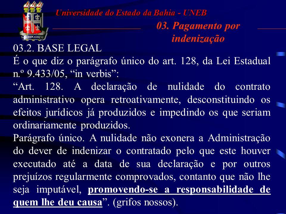 Universidade do Estado da Bahia - UNEB 03. Pagamento por indenização Todavia, mesmo inexistindo um vínculo regular, a nulidade não dispensa a Administ