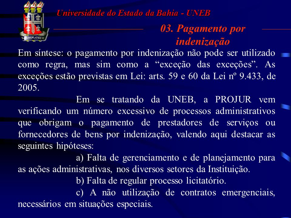 Universidade do Estado da Bahia - UNEB 03.2. BASE LEGAL É o que diz o parágrafo único do art. 128, da Lei Estadual n.º 9.433/05, in verbis: Art. 128.
