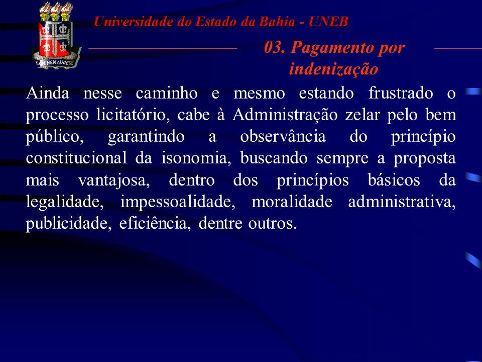 Universidade do Estado da Bahia - UNEB 03. Pagamento por indenização Em síntese: o pagamento por indenização não pode ser utilizado como regra, mas si