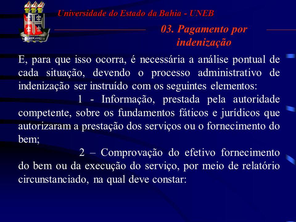 Universidade do Estado da Bahia - UNEB 03. Pagamento por indenização Ainda nesse caminho e mesmo estando frustrado o processo licitatório, cabe à Admi