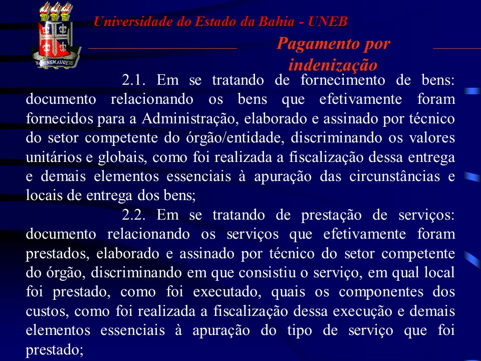 Universidade do Estado da Bahia - UNEB 03. Pagamento por indenização E, para que isso ocorra, é necessária a análise pontual de cada situação, devendo