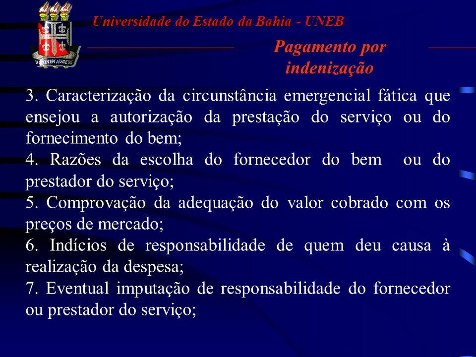 Universidade do Estado da Bahia - UNEB Pagamento por indenização 2.1. Em se tratando de fornecimento de bens: documento relacionando os bens que efeti