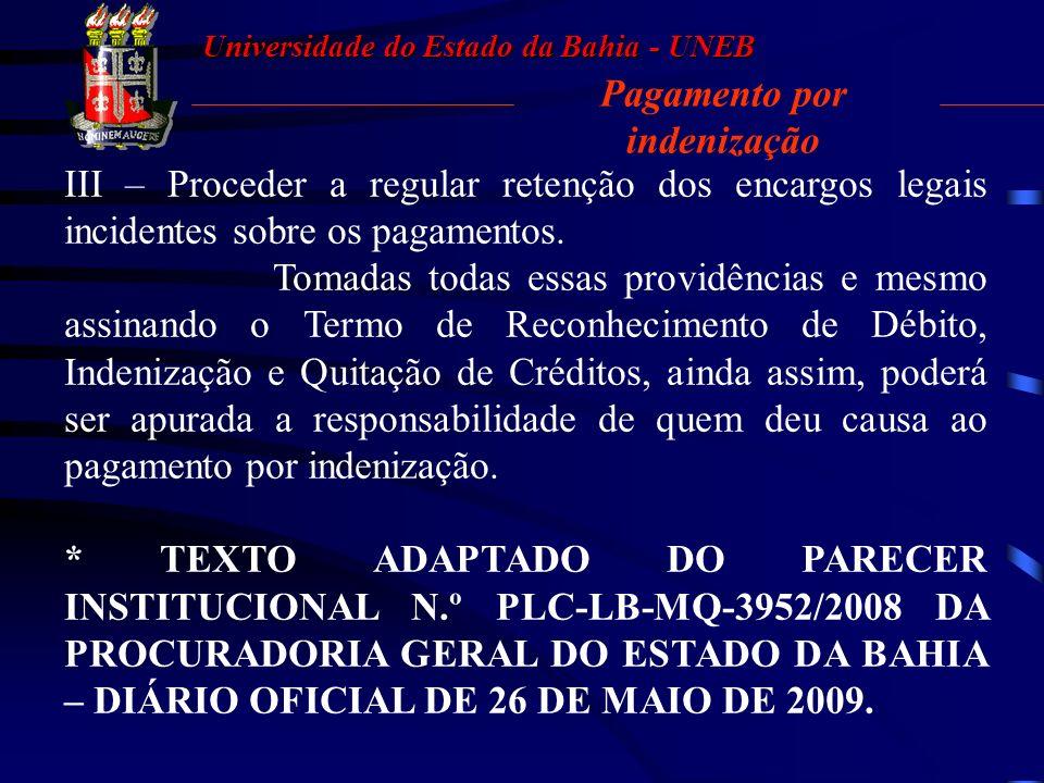 Universidade do Estado da Bahia - UNEB Pagamento por indenização 03.3. PROVIDÊNCIAS ADMINISTRATIVAS Deve, também, a Administração adotar as seguintes
