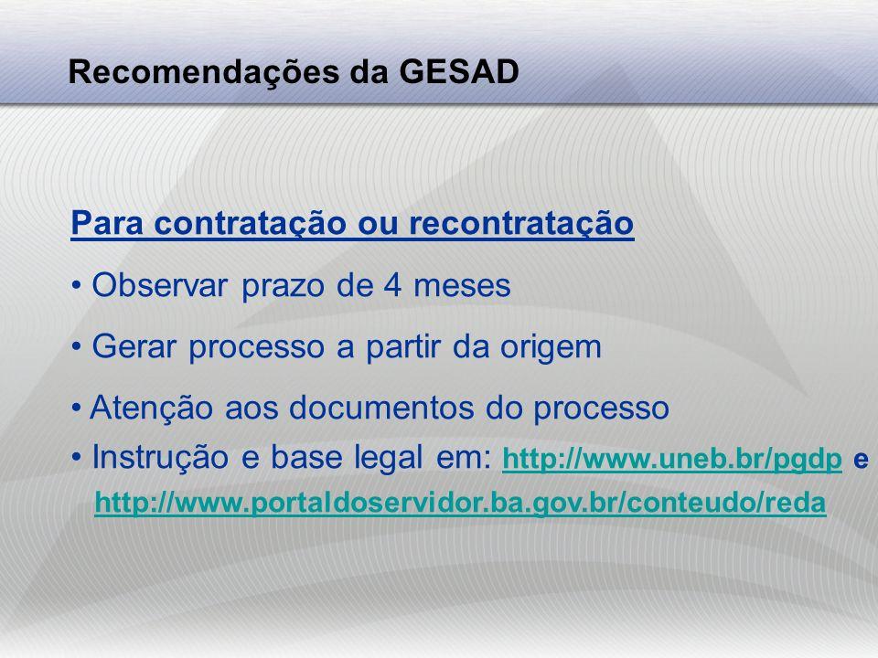 Recomendações da GESAD Para prorrogação de contrato Solicitar com antecedência de 6 meses Gerar processo a partir da origem Atenção aos documentos do processo Instrução e base legal em: http://www.uneb.br/pgdp + http://www.uneb.br/pgdp http://www.portaldoservidor.ba.gov.br/conteudo/reda