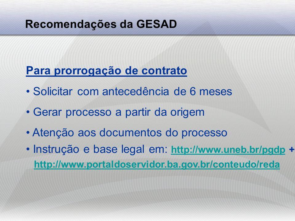 Recomendações da GESAD Para prorrogação de contrato Solicitar com antecedência de 6 meses Gerar processo a partir da origem Atenção aos documentos do