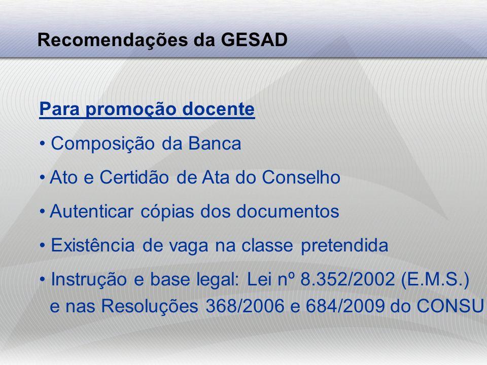 Recomendações da GESAD Para promoção docente Composição da Banca Ato e Certidão de Ata do Conselho Autenticar cópias dos documentos Existência de vaga