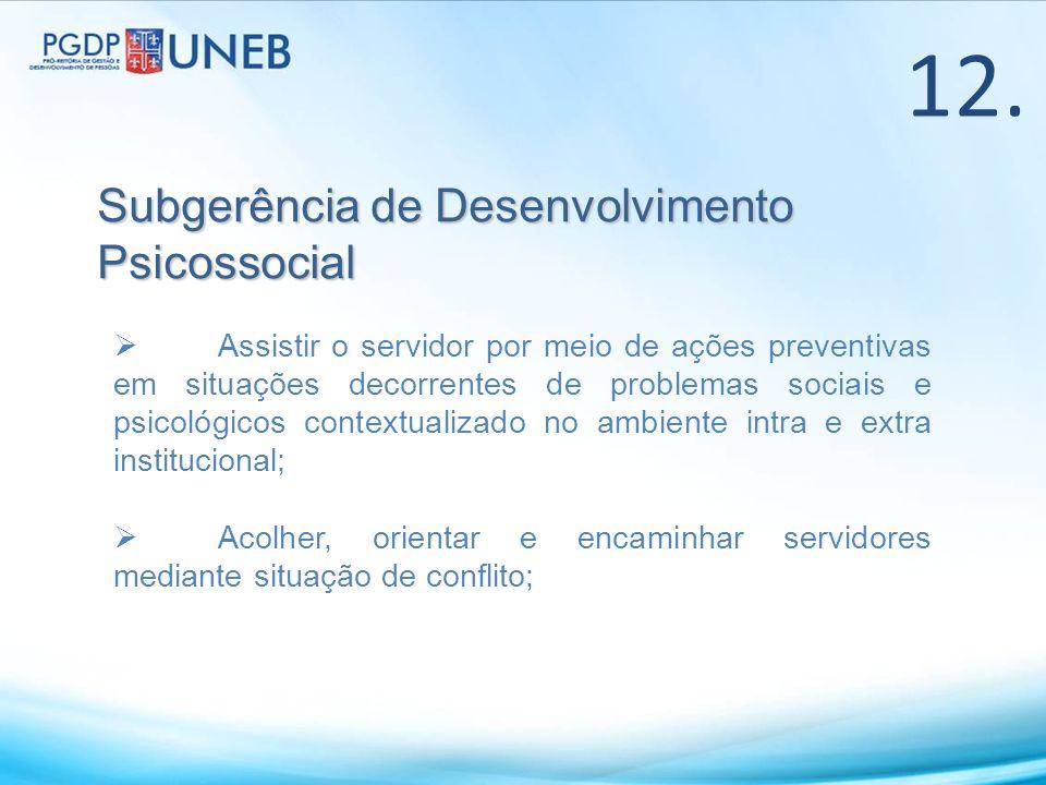 Subgerência de Desenvolvimento Psicossocial Assistir o servidor por meio de ações preventivas em situações decorrentes de problemas sociais e psicológ