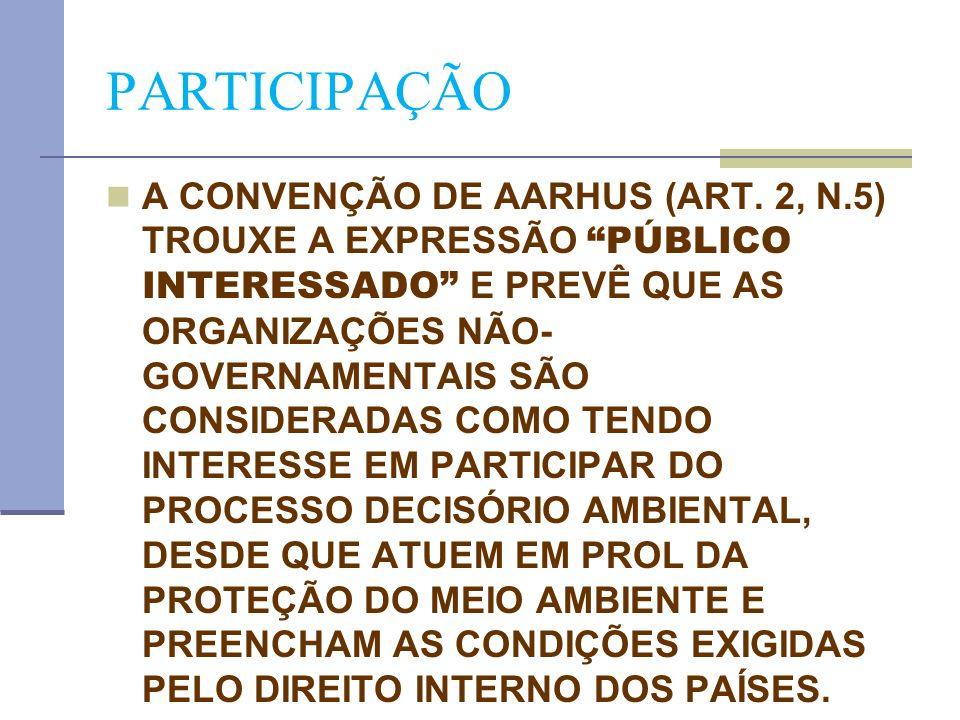 PARTICIPAÇÃO A CONVENÇÃO DE AARHUS (ART. 2, N.5) TROUXE A EXPRESSÃO PÚBLICO INTERESSADO E PREVÊ QUE AS ORGANIZAÇÕES NÃO- GOVERNAMENTAIS SÃO CONSIDERAD