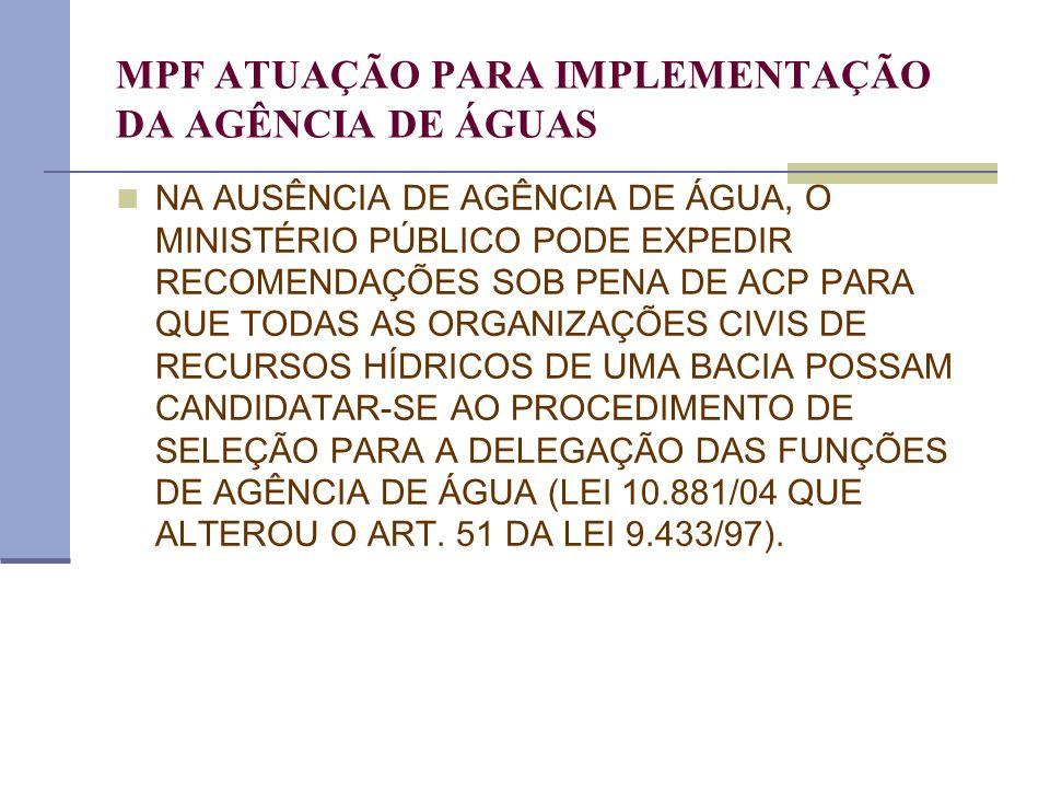 MPF ATUAÇÃO PARA IMPLEMENTAÇÃO DA AGÊNCIA DE ÁGUAS NA AUSÊNCIA DE AGÊNCIA DE ÁGUA, O MINISTÉRIO PÚBLICO PODE EXPEDIR RECOMENDAÇÕES SOB PENA DE ACP PAR