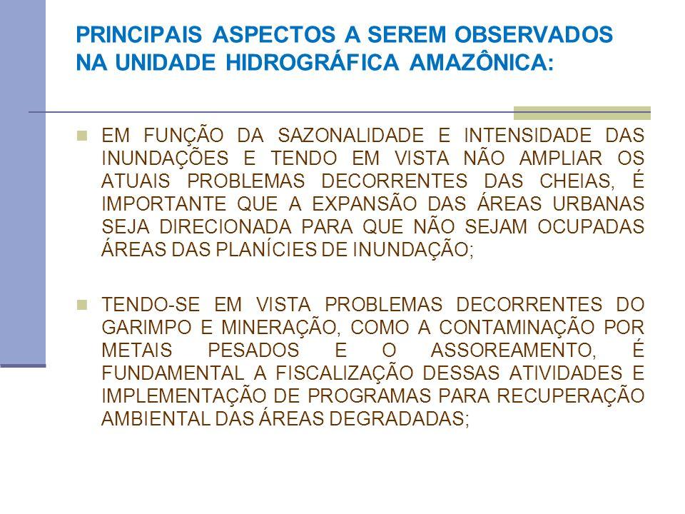 PRINCIPAIS ASPECTOS A SEREM OBSERVADOS NA UNIDADE HIDROGRÁFICA AMAZÔNICA: EM FUNÇÃO DA SAZONALIDADE E INTENSIDADE DAS INUNDAÇÕES E TENDO EM VISTA NÃO