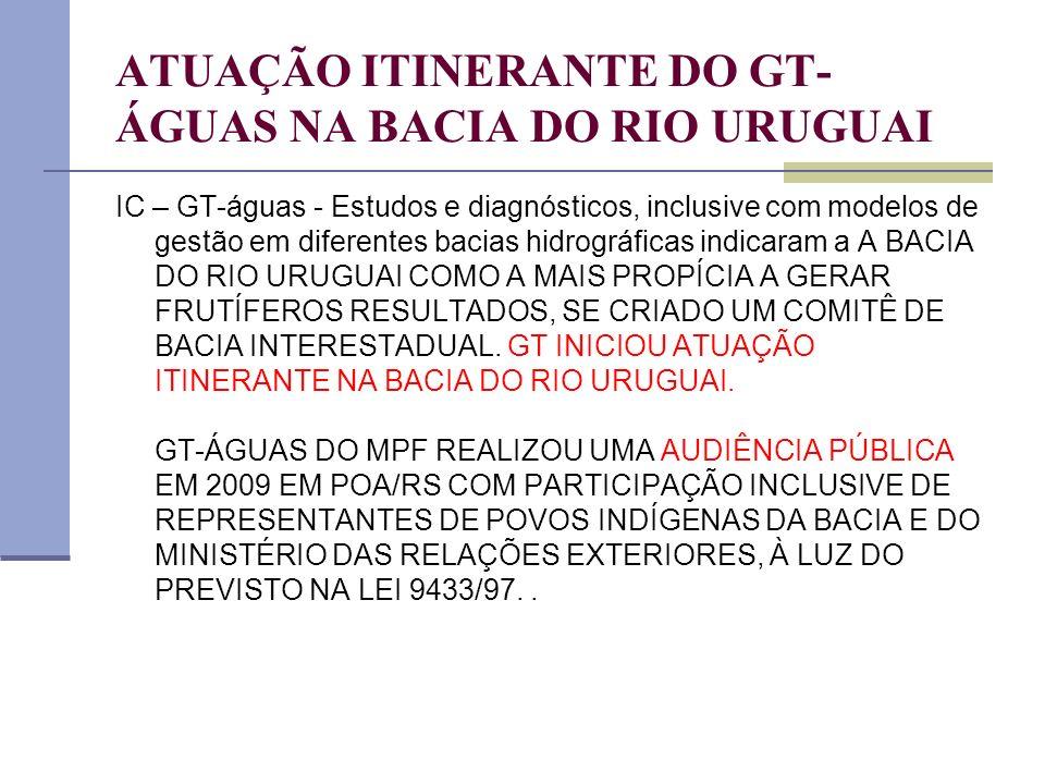 ATUAÇÃO ITINERANTE DO GT- ÁGUAS NA BACIA DO RIO URUGUAI IC – GT-águas - Estudos e diagnósticos, inclusive com modelos de gestão em diferentes bacias h