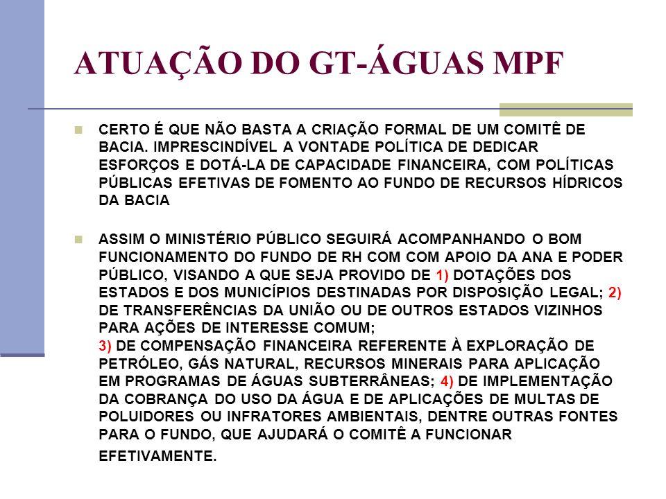 ATUAÇÃO DO GT-ÁGUAS MPF CERTO É QUE NÃO BASTA A CRIAÇÃO FORMAL DE UM COMITÊ DE BACIA. IMPRESCINDÍVEL A VONTADE POLÍTICA DE DEDICAR ESFORÇOS E DOTÁ-LA