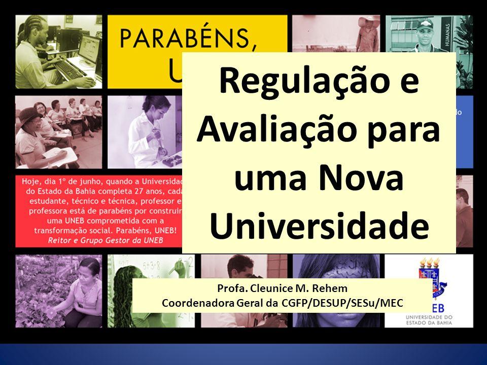 Regulação e Avaliação para uma Nova Universidade Profa. Cleunice M. Rehem Coordenadora Geral da CGFP/DESUP/SESu/MEC