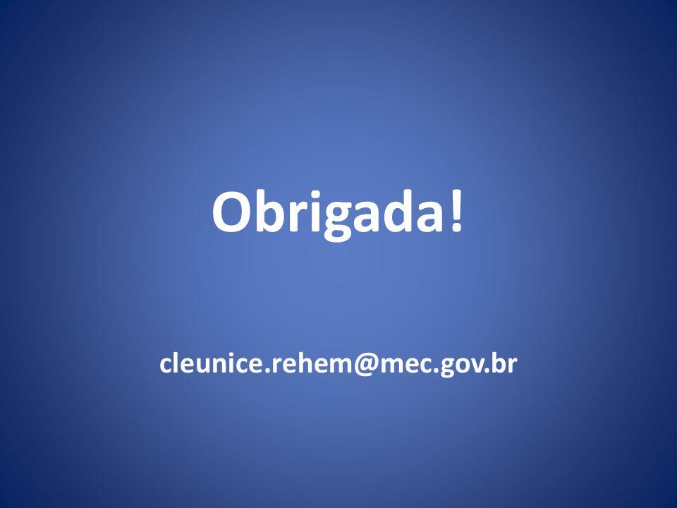 Obrigada! cleunice.rehem@mec.gov.br