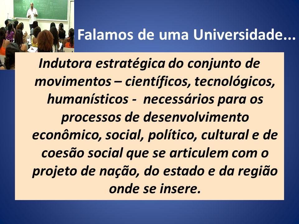 Indutora estratégica do conjunto de movimentos – científicos, tecnológicos, humanísticos - necessários para os processos de desenvolvimento econômico,