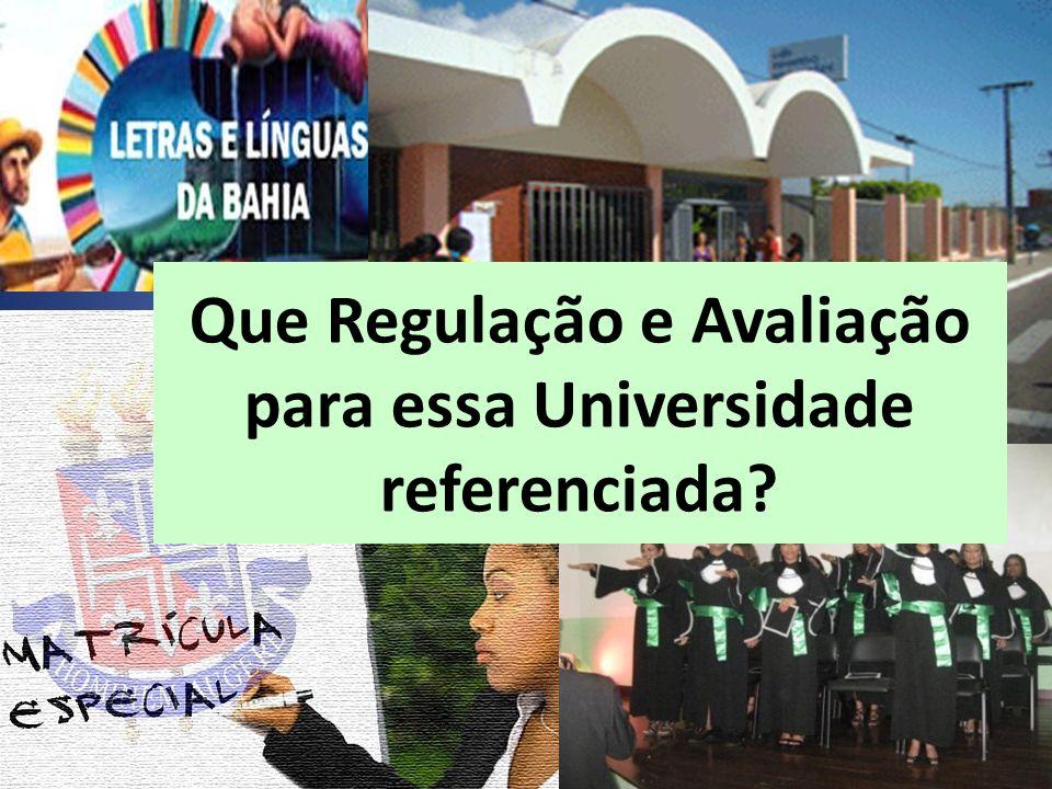 Que Regulação e Avaliação para essa Universidade referenciada?