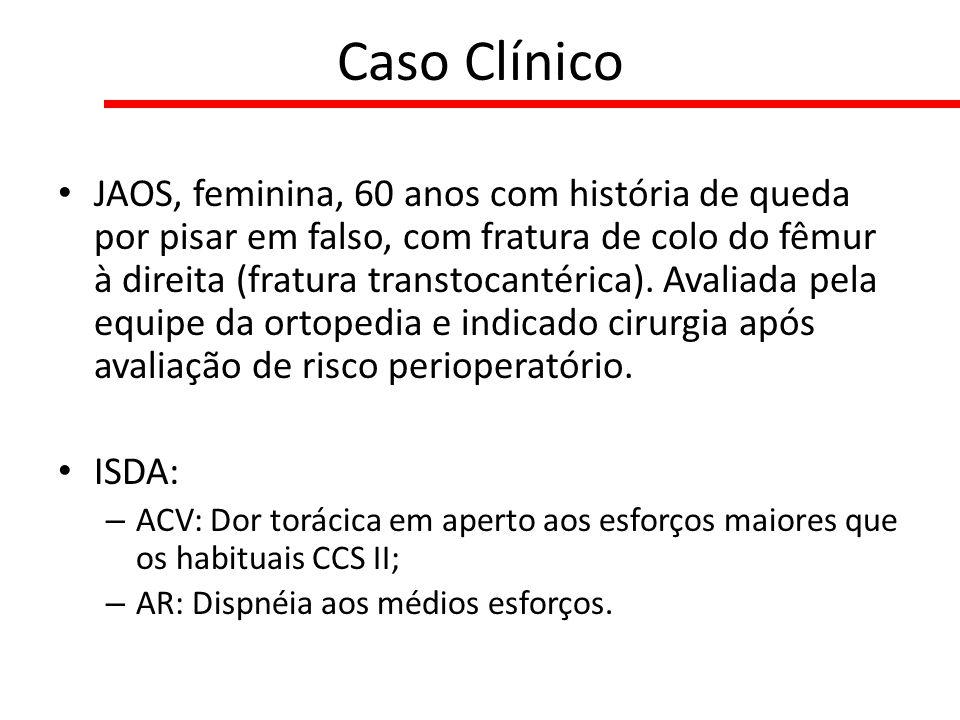 Caso Clínico JAOS, feminina, 60 anos com história de queda por pisar em falso, com fratura de colo do fêmur à direita (fratura transtocantérica). Aval