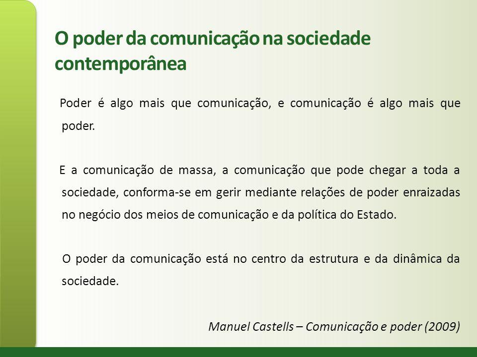 O poder da comunicação na sociedade contemporânea Poder é algo mais que comunicação, e comunicação é algo mais que poder. E a comunicação de massa, a