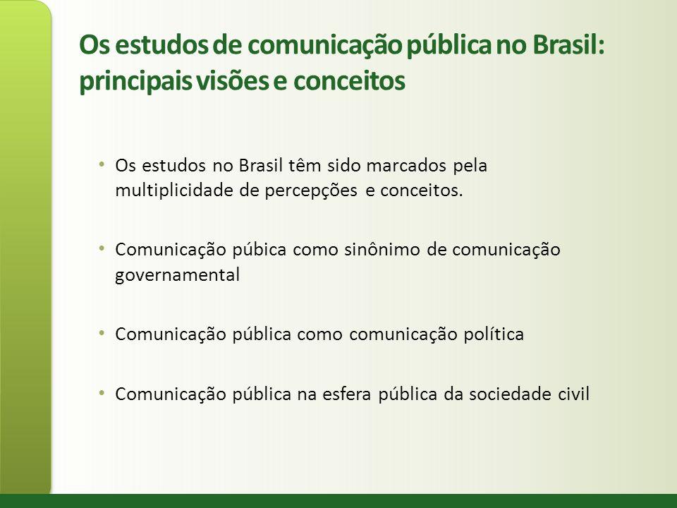 Os estudos de comunicação pública no Brasil: principais visões e conceitos Os estudos no Brasil têm sido marcados pela multiplicidade de percepções e
