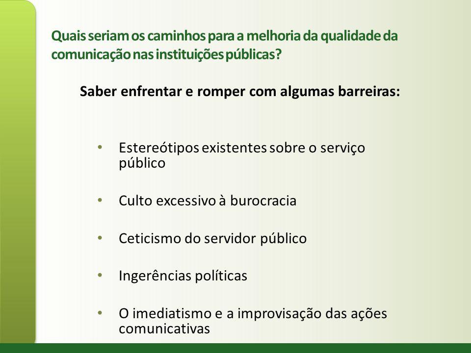 Quais seriam os caminhos para a melhoria da qualidade da comunicação nas instituições públicas? Saber enfrentar e romper com algumas barreiras: Estere