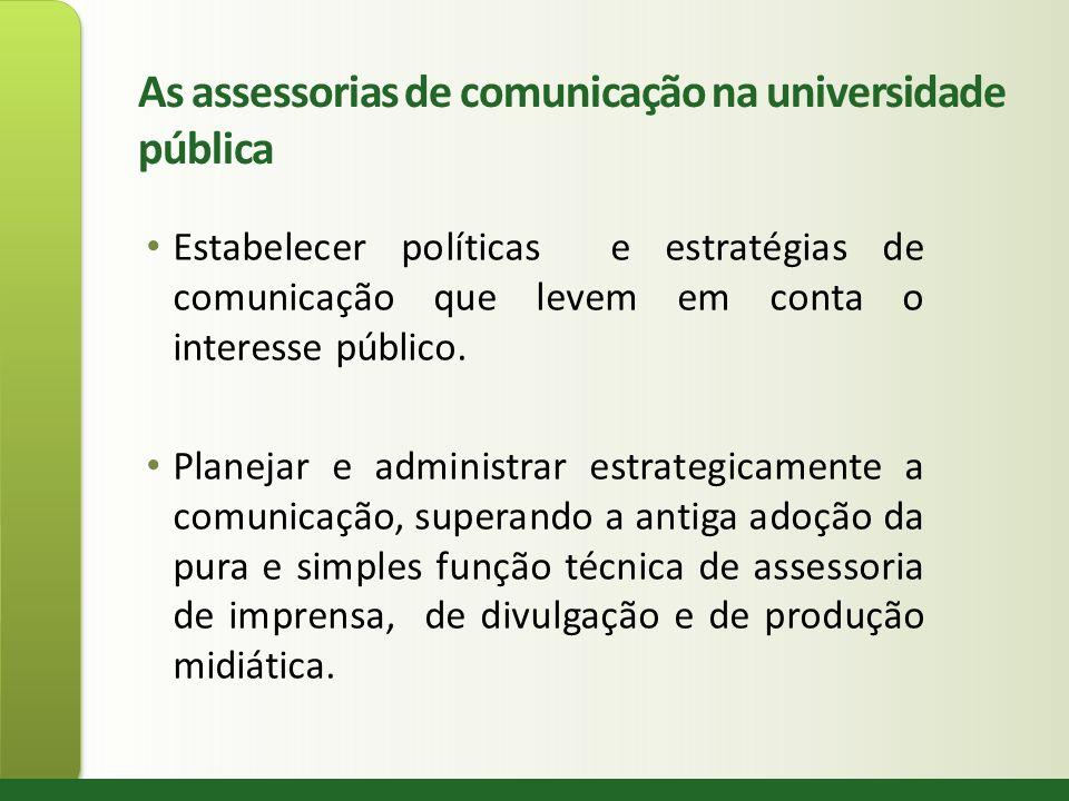 As assessorias de comunicação na universidade pública Estabelecer políticas e estratégias de comunicação que levem em conta o interesse público. Plane