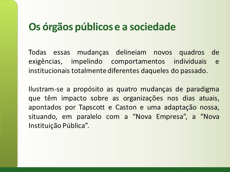 Os órgãos públicos e a sociedade Todas essas mudanças delineiam novos quadros de exigências, impelindo comportamentos individuais e institucionais tot