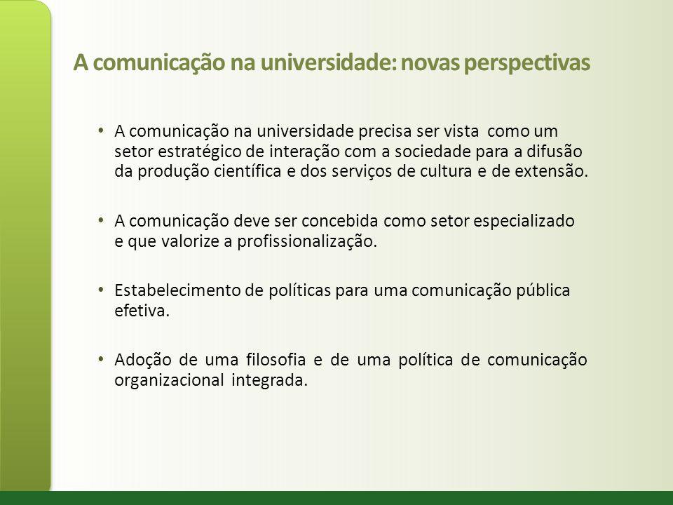 A comunicação na universidade: novas perspectivas A comunicação na universidade precisa ser vista como um setor estratégico de interação com a socieda