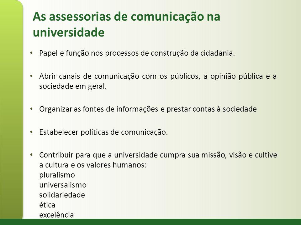 As assessorias de comunicação na universidade Papel e função nos processos de construção da cidadania. Abrir canais de comunicação com os públicos, a