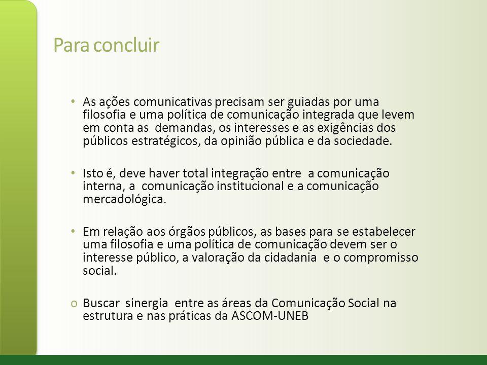 Para concluir As ações comunicativas precisam ser guiadas por uma filosofia e uma política de comunicação integrada que levem em conta as demandas, os