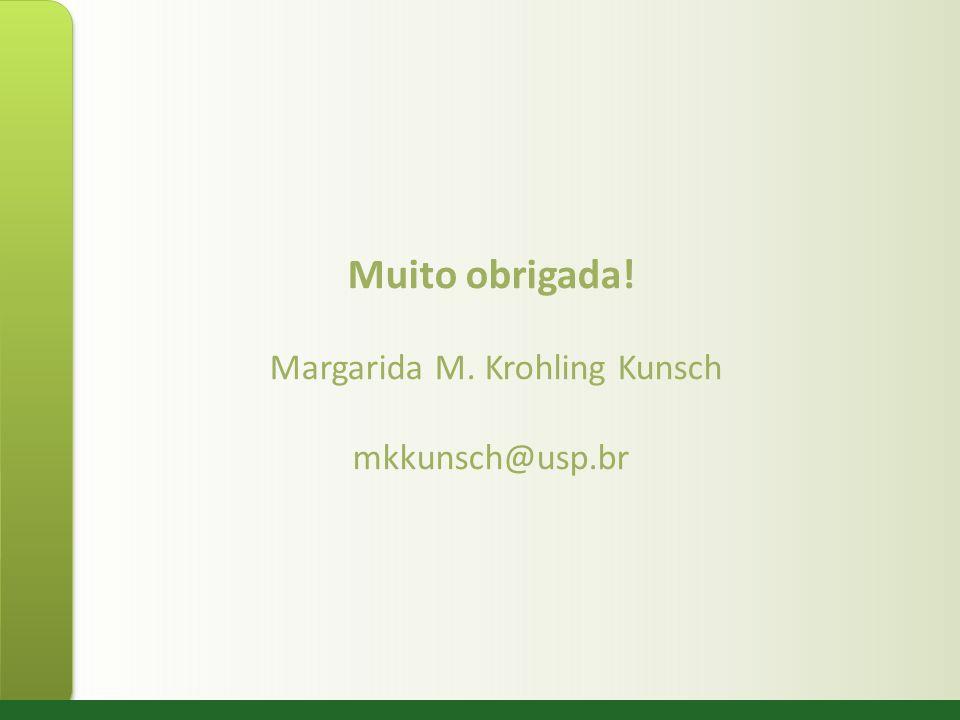 Muito obrigada! Margarida M. Krohling Kunsch mkkunsch@usp.br