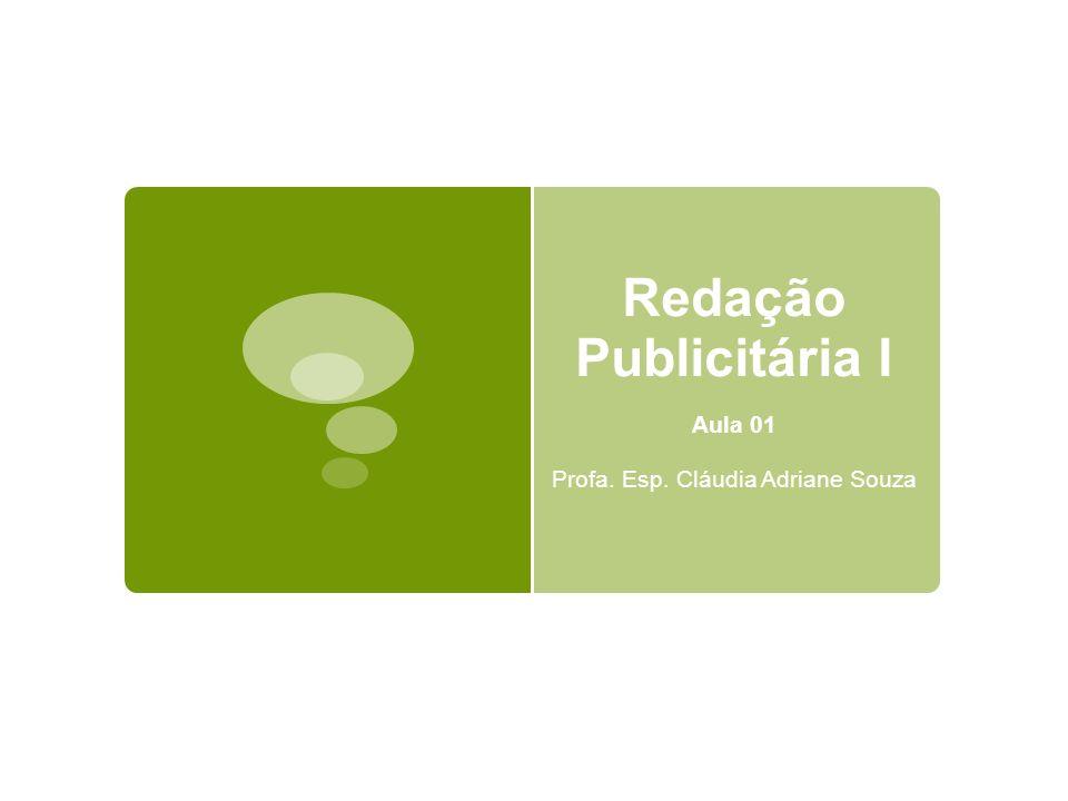 Redação Publicitária I Aula 01 Profa. Esp. Cláudia Adriane Souza