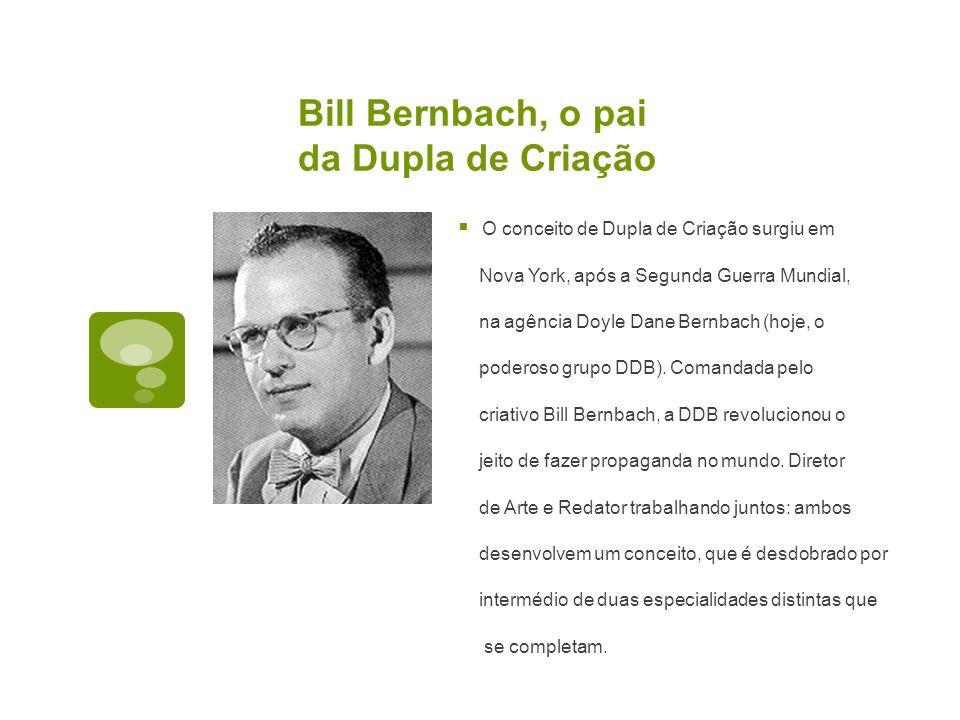 Bill Bernbach, o pai da Dupla de Criação O conceito de Dupla de Criação surgiu em Nova York, após a Segunda Guerra Mundial, na agência Doyle Dane Bern
