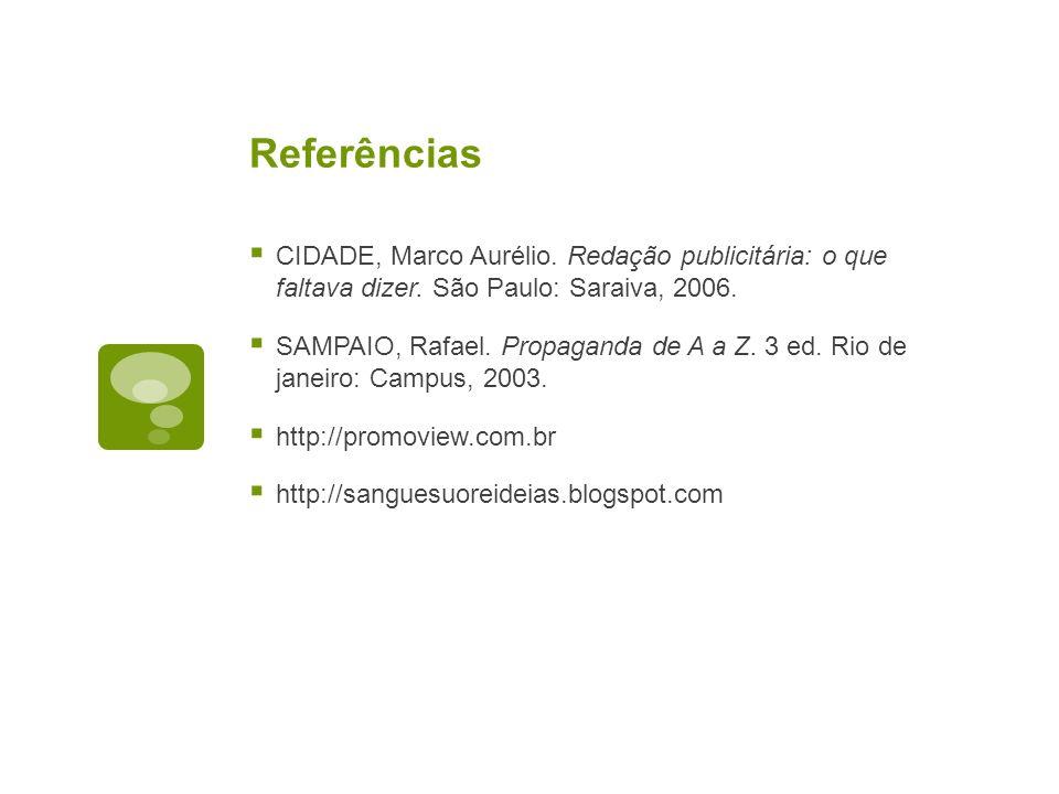 Referências CIDADE, Marco Aurélio. Redação publicitária: o que faltava dizer. São Paulo: Saraiva, 2006. SAMPAIO, Rafael. Propaganda de A a Z. 3 ed. Ri