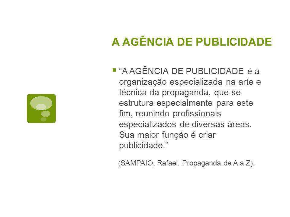 A AGÊNCIA DE PUBLICIDADE A AGÊNCIA DE PUBLICIDADE é a organização especializada na arte e técnica da propaganda, que se estrutura especialmente para e