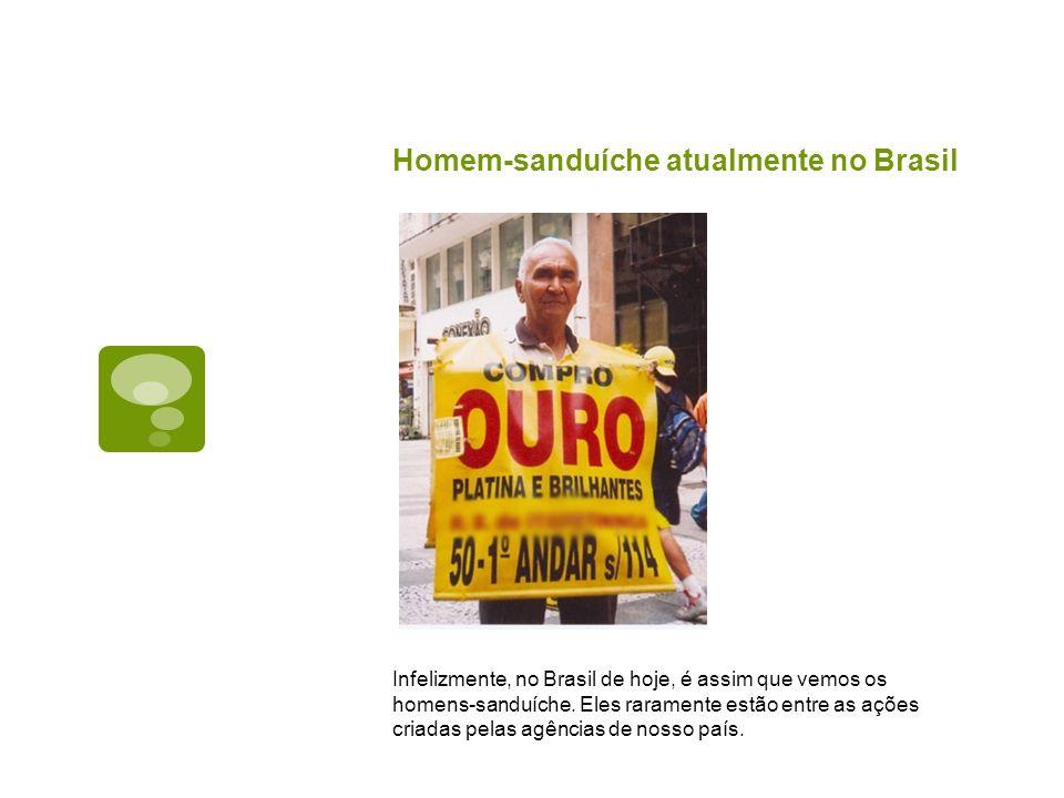 Homem-sanduíche atualmente no Brasil Infelizmente, no Brasil de hoje, é assim que vemos os homens-sanduíche. Eles raramente estão entre as ações criad