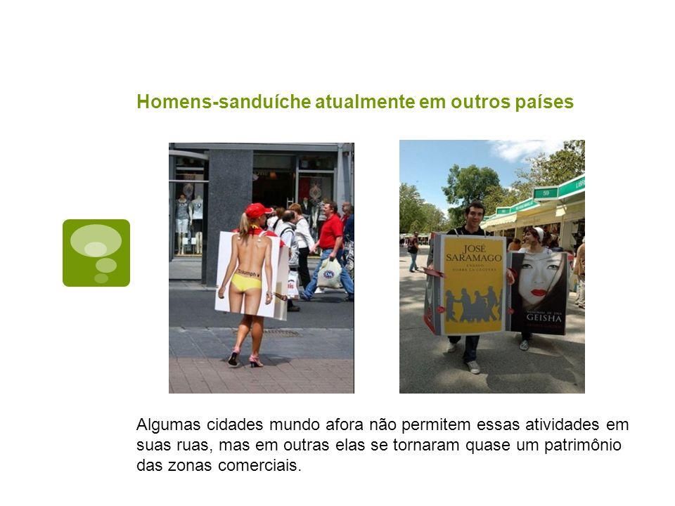 Homens-sanduíche atualmente em outros países Algumas cidades mundo afora não permitem essas atividades em suas ruas, mas em outras elas se tornaram qu