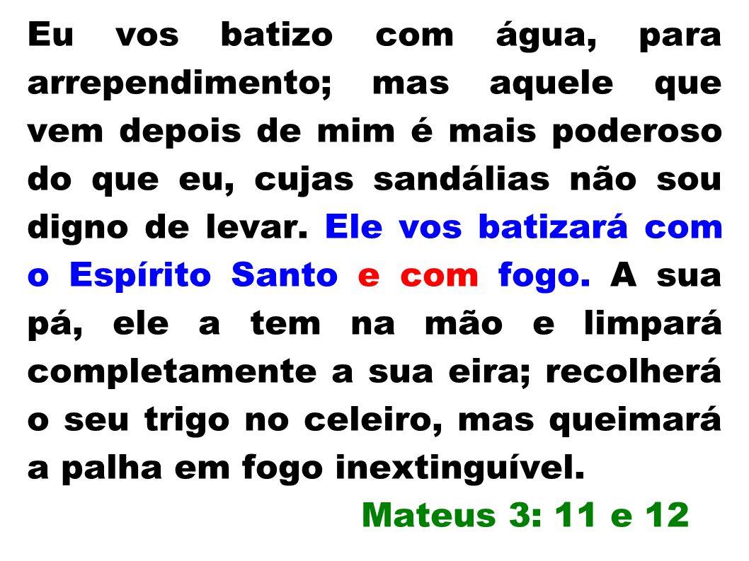 Hoje: O texto de Mateus 3: 11 e 12. Batismo no Espírito Santo = Batismo com fogo?