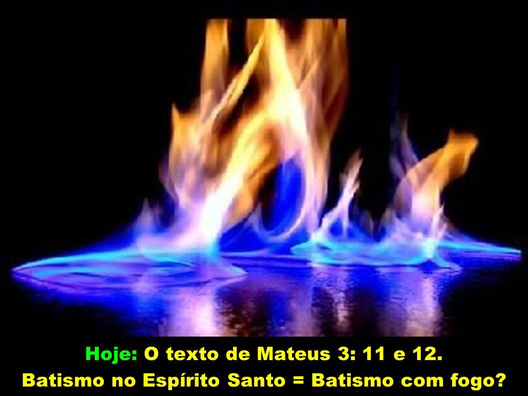 Ser Batizado no Espírito Santo é igual a ser batizado com fogo?