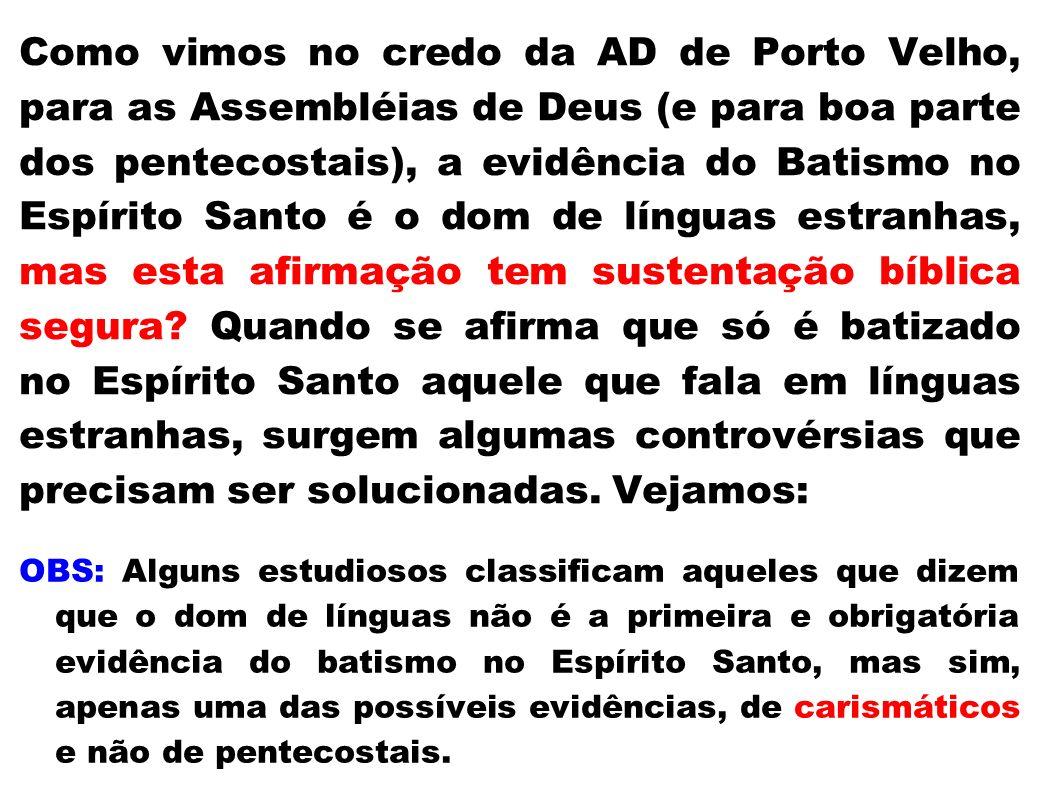 Como vimos no credo da AD de Porto Velho, para as Assembléias de Deus (e para boa parte dos pentecostais), a evidência do Batismo no Espírito Santo é