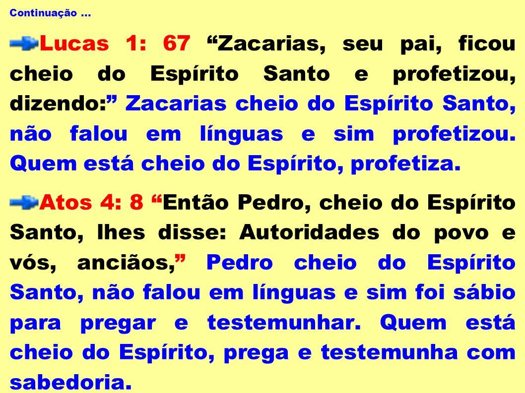 Continuação... Lucas 1: 67 Zacarias, seu pai, ficou cheio do Espírito Santo e profetizou, dizendo: Zacarias cheio do Espírito Santo, não falou em líng