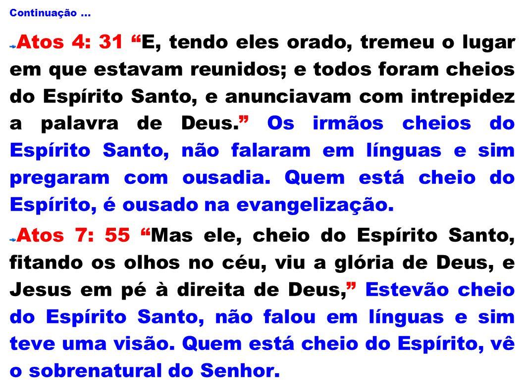 Continuação... Atos 4: 31 E, tendo eles orado, tremeu o lugar em que estavam reunidos; e todos foram cheios do Espírito Santo, e anunciavam com intrep