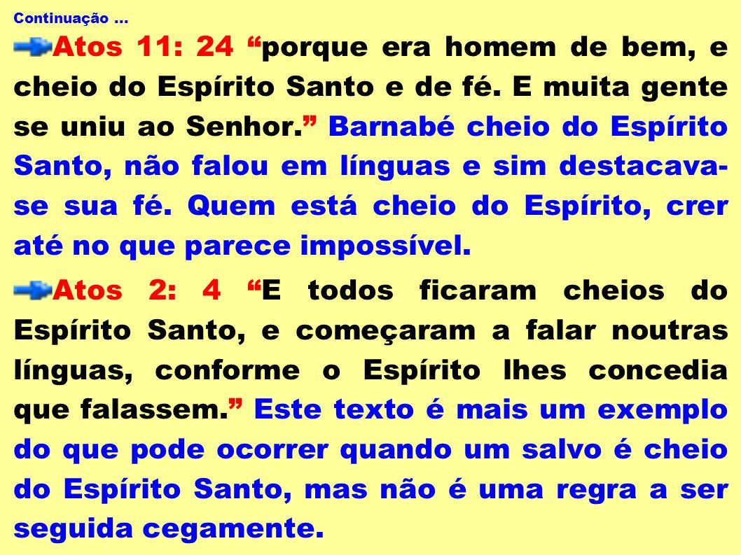 Continuação... Atos 11: 24 porque era homem de bem, e cheio do Espírito Santo e de fé. E muita gente se uniu ao Senhor. Barnabé cheio do Espírito Sant