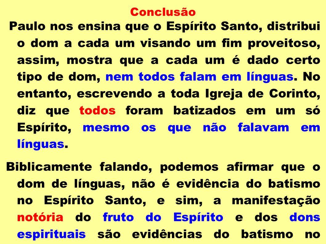 Conclusão Paulo nos ensina que o Espírito Santo, distribui o dom a cada um visando um fim proveitoso, assim, mostra que a cada um é dado certo tipo de