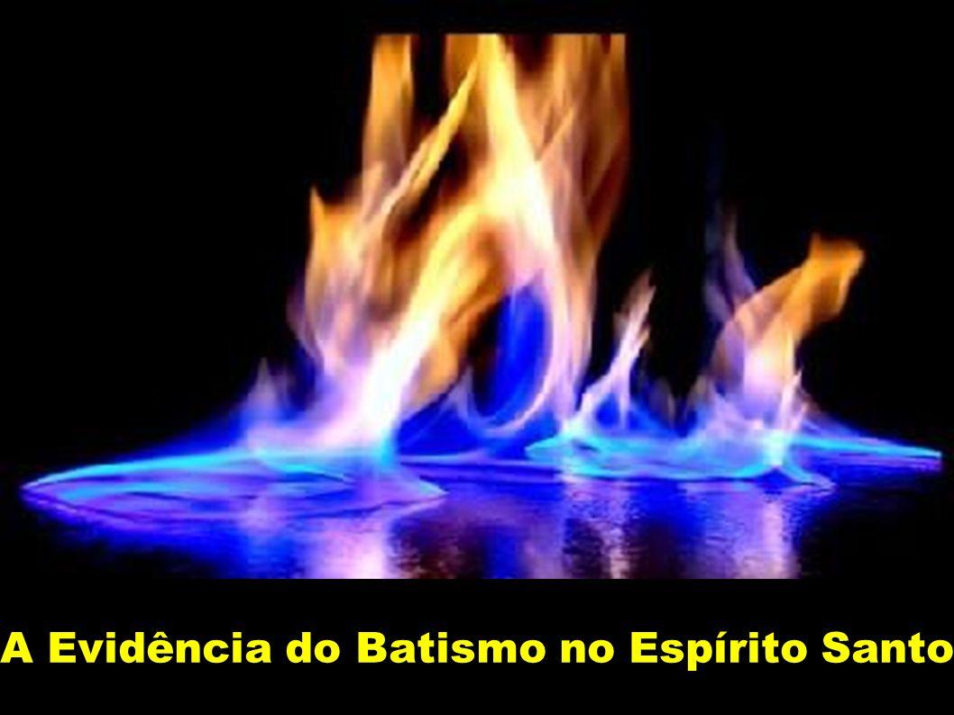 Qual a evidência do Batismo no Espírito Santo?